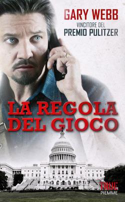 GARI WEBB: LA REGOLA DEL GIOCO. IL CASO CONTRAS-NARCOS, LA CIA E LA COCAINA.