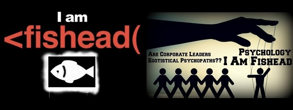 I Am Fishead: Are Corporate Leaders Egotistical Psychopaths?