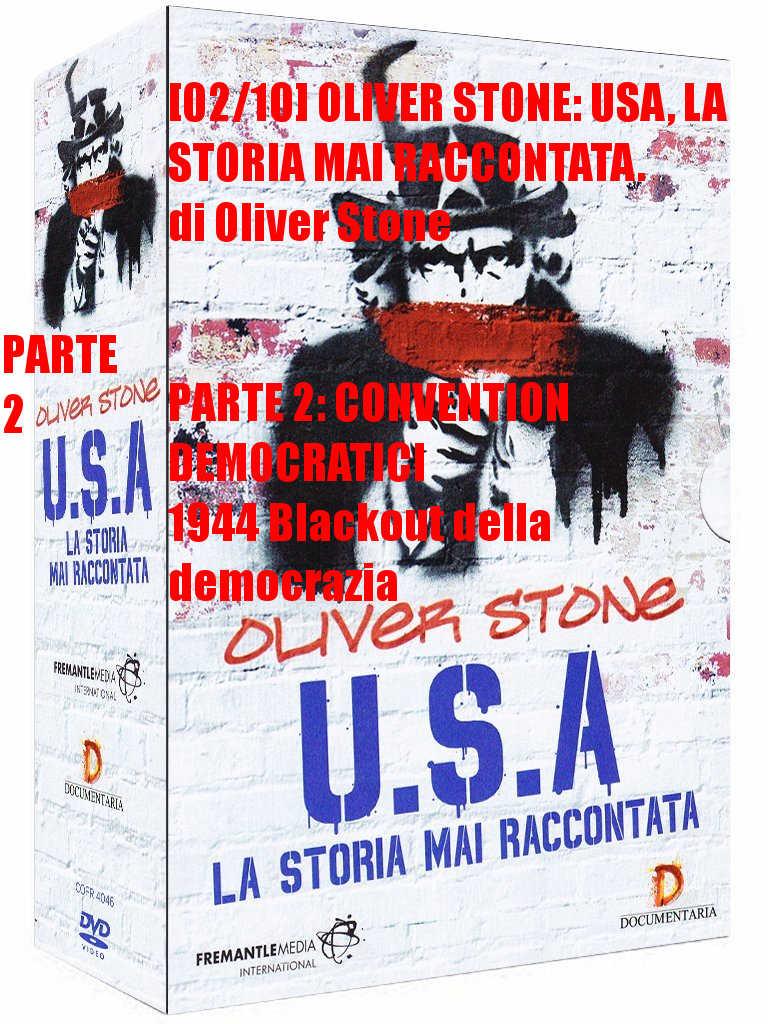 [02/10] OLIVER STONE: USA, LA STORIA MAI RACCONTATA [02/10] di Oliver Stone PARTE 2: CONVENTION DEMOCRATICI 1944 Blackout della democrazia